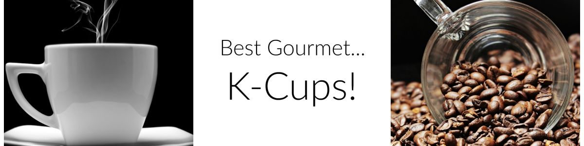 Headline for Best Gourmet K-Cup Coffees 2017 - Top 5 List and Info