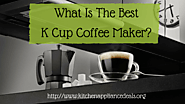 What Is The Best K Cup Coffee Machine To Buy?