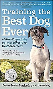 Training the Best Dog Ever: A 5-Week Program Using the Power of Positive Reinforcement Paperback – September 25, 2012