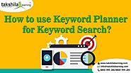 How to use keyword planner for keyword search? | SEO | Takshilalearning