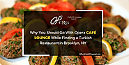 Why You Should Go With Opera Café Lounge While Finding a Turkish Restaurant in Brooklyn, NY