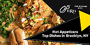 Hot Appetizers – Top Dishes in Brooklyn, NY