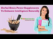 Herbal Brain Power Supplements To Enhance Intelligence Naturally