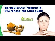 Herbal Skin Care Treatment To Prevent Acne From Coming Back