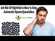 Get Rid Of Nightfall In Men To Stop Automatic Sperm Ejaculation