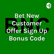 Bet New Customer Offer Sign Up Bonus Code • A podcast on Anchor