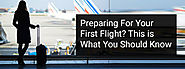Preparing For Your First Flight? This is What You Should Know before traveling