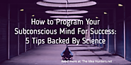 How to Program Your Subconscious Mind For Success: 5 Tips Backed By Science -