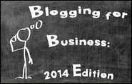 Blogging for Business: What's Important in 2014