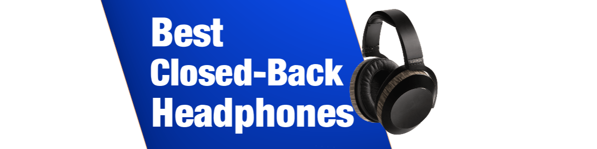 Headline for Best Closed-Back Headphones 2017