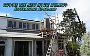 Choose The Best House Building Alterations Auckland