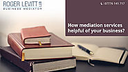 How Mediation Services Helpful To Your Business