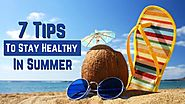 7 Tips To Stay Healthy In Summer