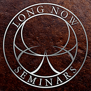 Long Now: Seminars in Long-term Thinking