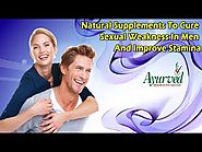 Natural Supplements To Cure Sexual Weakness In Men And Improve Stamina