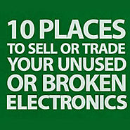 10 Places To Sell Or Trade Your Unused Or Broken Electronics