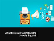 Different Healthcare Content Marketing Strategies that Work