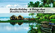 Kerala Holiday - 8 Things that should be in Your Itinerary Ideally!