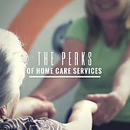 The Perks of Home Care Services