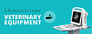 5 Reasons to Lease Veterinary Equipment