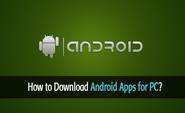 How to Download Android Apps for PC and Run It?