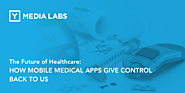 The Future of Healthcare: How Mobile Medical Apps Give Us Control Back