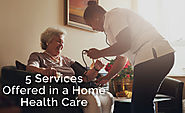 5 Services Offered in a Home Health Care