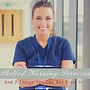 Skilled Nursing Services and 7 Things You Can Get From It