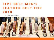 Five best men's leather belt for 2018 by Remo Tulliani - issuu