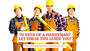In Need of a Handyman? Let These Tips Guide You!