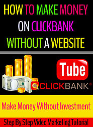 How to Make Money with Clickbank Without a Website (YouTube)