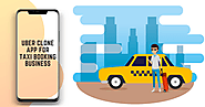 Advantages of Utilizing An Uber Clone App For Taxi Booking Business