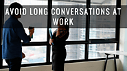 Avoid long conversations at work