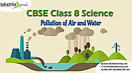 Pollution of Air and Water- chapter 18- Class 8 Science | Takshilalearning