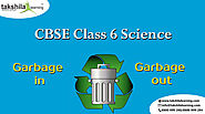 CBSE Solutions for class 6th Science -Chapter 16 Garbage in Garbage out