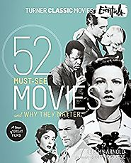 Turner Classic Movies: The Essentials: 52 Must-See Movies and Why They Matter Kindle Edition