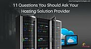 11 Questions You Should Ask Your Hosting Solution Provider