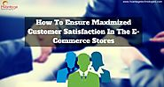 How To Ensure Maximized Customer Satisfaction In The eCommerce Stores