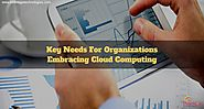 Key Needs For Organizations Embracing Cloud Computing