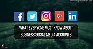 What Everyone Must Know About Business Social Media Accounts