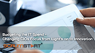 Budgeting the IT Spend - Changing CIOs Focus from Light's on to Innovation