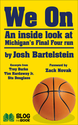 Michigan Hoops: We On: Behind the Scenes of Michigan's Final Four Run