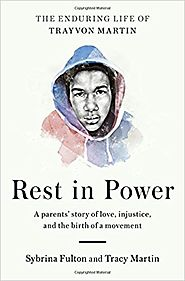 Rest in Power: The Enduring Life of Trayvon Martin, by Sybrina Fulton