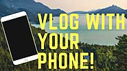 How To Start Vlogging Like A Pro With Your Phone | 2017