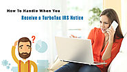 How To Handle When you Receive a TurboTax IRS Notice