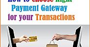 Best tips to choose right payment gateway for your transactions