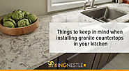 Things to keep in mind when installing granite countertops in your kitchen