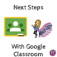 Next Steps with Google Classroom - Teacher Tech
