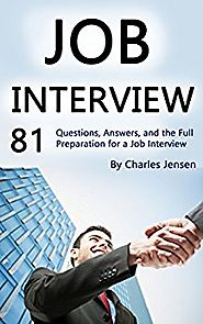 Job Interview: 81 Questions, Answers, and the Full Preparation for a Job Interview Kindle Edition