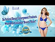 Do Natural Breast Enlargement Products Work to Enlarge Busts Size?